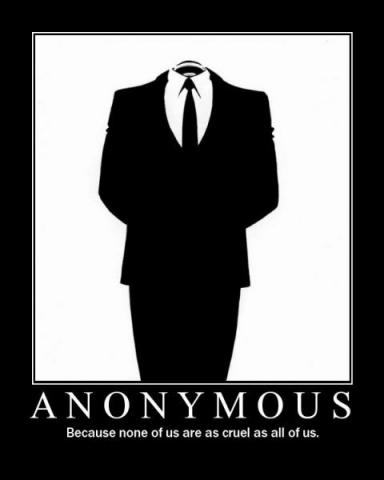 Anonymous. Because none of us are as cruel as all of us